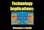 Technology Implications: Consumer & Family