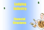 Lodging Industry:  Financial Structures