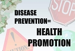 Disease Prevention = Health Promotion