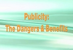Publicity:  The Dangers & Benefits