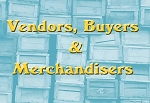 Vendors, Buyers & Merchandisers