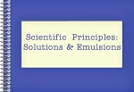 Scientific Principles: Solutions & Emulsions