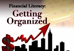 Financial Literacy: Getting Organized