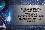 Shielded Metal Arc Welding: AWS EDU-6 Entry Level Welder Qualification Test