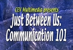 Just Between Us: Communication 101