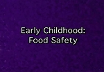Early Childhood Food Safety