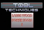 Large Wood Power Tools I: Safety, Operation & ID