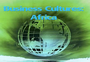 Business Cultures:  Africa