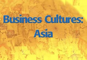 Business Cultures:  Asia