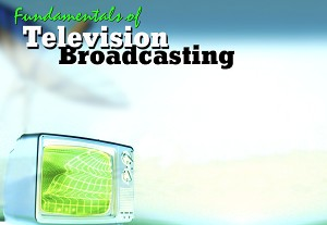Fundamentals of Television Broadcasting