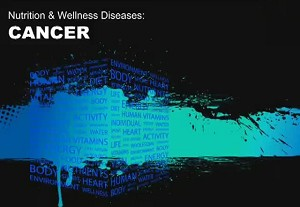 Nutrition & Wellness Diseases: Cancer
