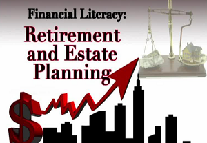 Financial Literacy: Retirement & Estate Planning