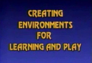 Creating Environments for Learning & Play