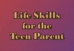 Life Skills for the Teen Parent