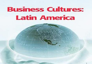 Business Cultures:  Latin America