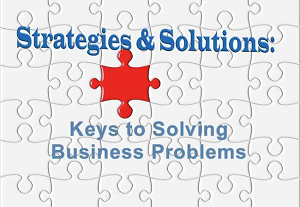 Strategies & Solutions: Keys to Solving Business Problems